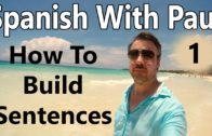 How To Build Sentences In Spanish (Episode 1) – Learn Spanish With Paul