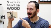5 Ways to Print on Wood | DIY Image Transfer
