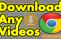 How To Download Any Videos Using Google Chrome 2018 (New and Easiest Way)