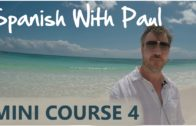 Learn Spanish With Paul – Mini Course 4