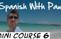 Learn Spanish With Paul – Mini Course 6