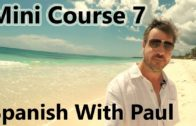 Learn Spanish With Paul – Mini Course 7