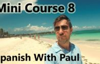 Learn Spanish With Paul – Mini Course 8
