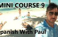 Learn Spanish With Paul – Mini Course 9